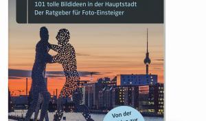 Fotografieren in Berlin: 101 tolle Bildideen in der Hauptstadt